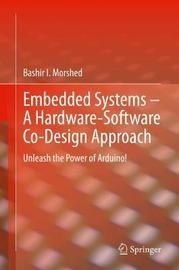 Embedded Systems - A Hardware-Software Co-Design Approach by Bashir I Morshed