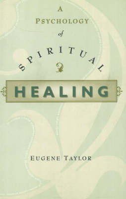 A Psychology of Spiritual Healing by Eugene Taylor image