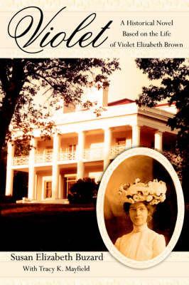 Violet: A Historical Novel Based on the Life of Violet Elizabeth Brown by Susan Elizabeth Buzard image