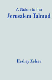 A Guide to the Jerusalem Talmud by Heshey Zelcer