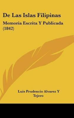 de Las Islas Filipinas: Memoria Escrita y Publicada (1842) by Luis Prudencio Alvarez y Tejero image