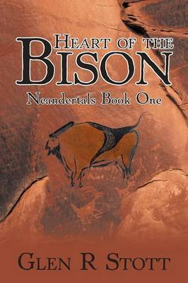 Heart of the Bison: Neandertals Book One by Glen R Stott image