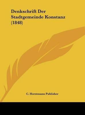 Denkschrift Der Stadtgemeinde Konstanz (1848) by Horstmann Publisher C Horstmann Publisher