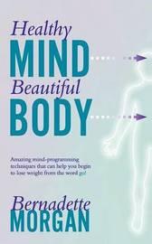 Healthy Mind Beautiful Body by Bernadette Morgan image