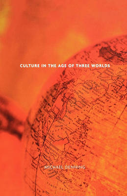 Culture in the Age of Three Worlds by Michael Denning image