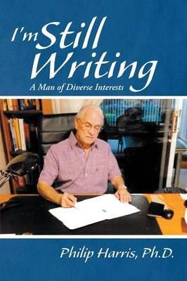 I'm Still Writing by Ph D Philip Harris