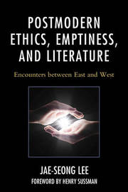Postmodern Ethics, Emptiness, and Literature by Jae-Seong Lee