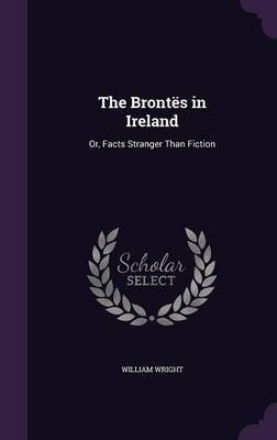 The Brontes in Ireland by William Wright