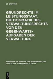 Grundrechte Im Leistungsstaat. Die Dogmatik Des Verwaltungsrechts VOR Den Gegenwartsaufgaben Der Verwaltung by Wolfgang Martens