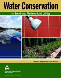 Water Conservation for Small and Medium-Sized Utilities by William O Maddaus