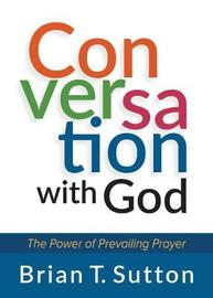 Conversation with God: The Power of Prevailing Prayer by Brian Sutton image