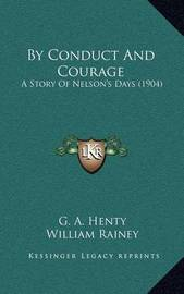By Conduct and Courage: A Story of Nelson's Days (1904) by G.A.Henty