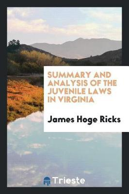 Summary and Analysis of the Juvenile Laws in Virginia by James Hoge Ricks