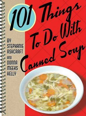 101 Things to Do with Canned Soup by Donna Kelly image