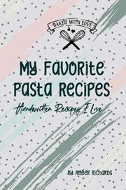 My Favorite Pasta Recipes by Amber Richards