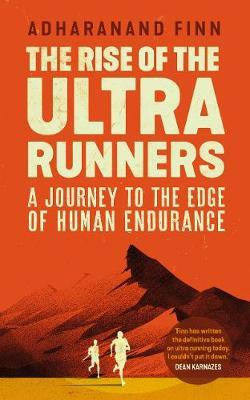 The Rise of the Ultra Runners by Adharanand Finn