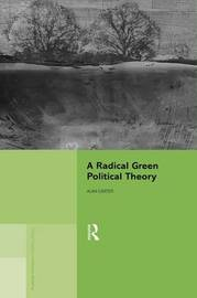 A Radical Green Political Theory by Alan Carter