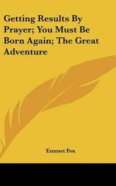 Getting Results by Prayer; You Must Be Born Again; The Great Adventure by Emmet Fox