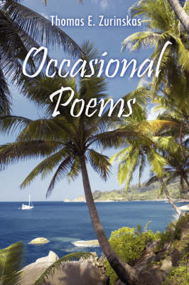 Occasional Poems by Thomas E. Zurinskas