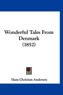 Wonderful Tales from Denmark (1852) by Hans Christian Andersen