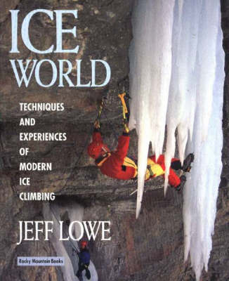 Ice World: Techniques and Experiences of Modern Ice Climbing by Jeff Lowe image