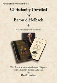 Christianity Unveiled by Baron D'Holbach by Baron D'Holbach