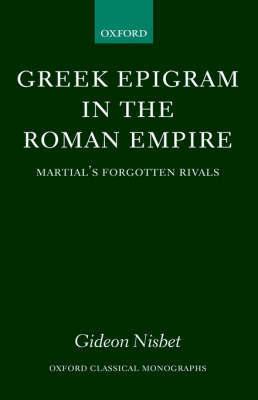Greek Epigram in the Roman Empire by Gideon Nisbet