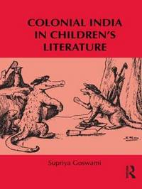 Colonial India in Children's Literature by Supriya Goswami
