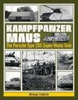 Kampfpanzer Maus: The Porsche Type 205 Super-Heavy Tank by Michael Frohlich