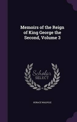 Memoirs of the Reign of King George the Second, Volume 3 by Horace Walpole image