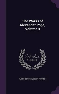 The Works of Alexander Pope, Volume 3 by Alexander Pope image