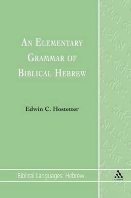 An Elementary Grammar of Biblical Hebrew by Edwin C. Hostetter
