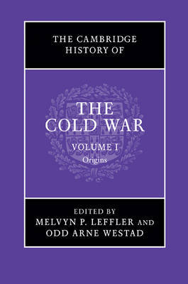 The Cambridge History of the Cold War: Origins, 1945-1962: v. 1