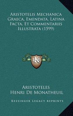 Aristotelis Mechanica Graeca, Emendata, Latina Facta, Et Commentariis Illustrata (1599) by * Aristotle