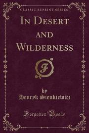 In Desert and Wilderness (Classic Reprint) by Henryk Sienkiewicz