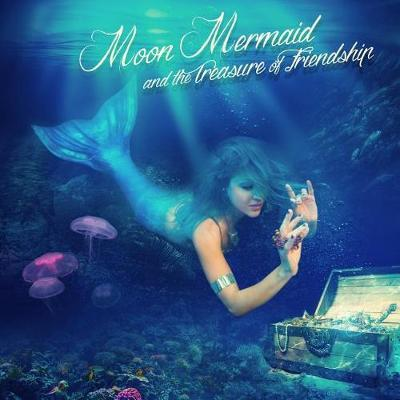 Moon Mermaid and the Treasure of Friendship by Moon Mermaid image