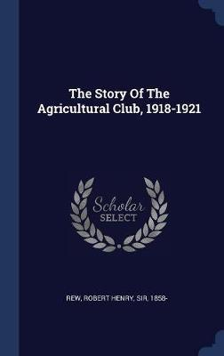The Story of the Agricultural Club, 1918-1921 image