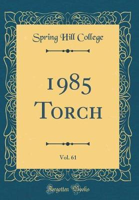 1985 Torch, Vol. 61 (Classic Reprint) by Spring Hill College