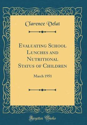 Evaluating School Lunches and Nutritional Status of Children by Clarence Velat