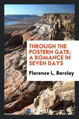 Through the Postern Gate; A Romance in Seven Days by Florence L Barclay image
