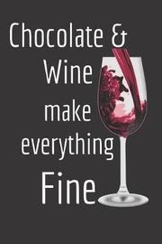 Chocolate & Wine Make Everything Fine by Jilly Yale-Darling