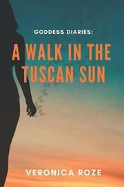 A Walk in the Tuscan Sun by Veronica Roze