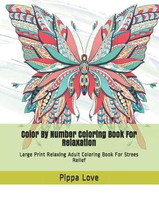 Color By Number Coloring Book For Relaxation by Pippa Love