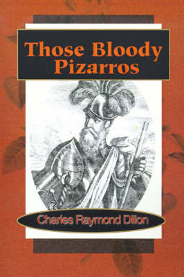 Those Bloody Pizarros by Charles , Raymond Dillon image
