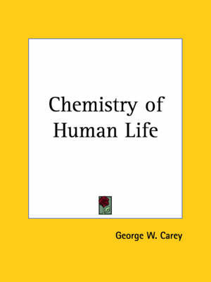 Chemistry of Human Life (1919) by George W Carey