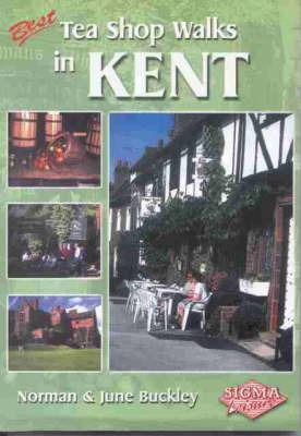 Best Tea Shop Walks in Kent by Norman Buckley