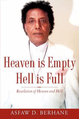 Heaven Is Empty Hell Is Full by Asfaw D Berhane