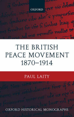 The British Peace Movement 1870-1914 by Paul Laity