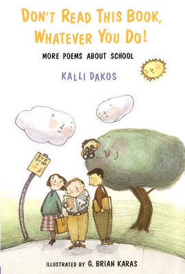 Dont Read This Book Whatever You Do: More Poems about School by Kalli Dakos