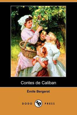 Contes De Caliban (Dodo Press) by Emile Bergerat